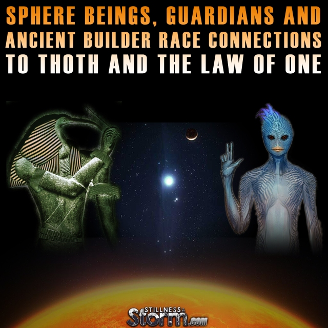 Sphere Beings, Guardians and Ancient Builder Race Connections to Thoth and the Law of One2