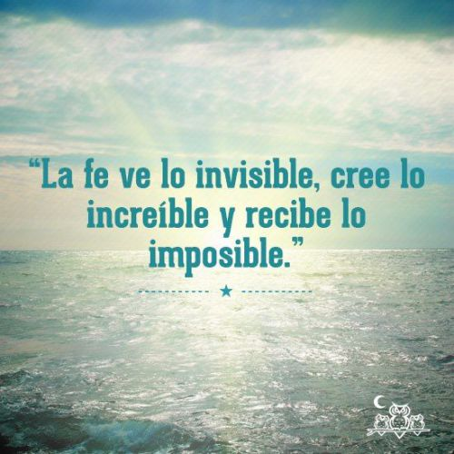 la-fe ve lo invisible cree lo increible